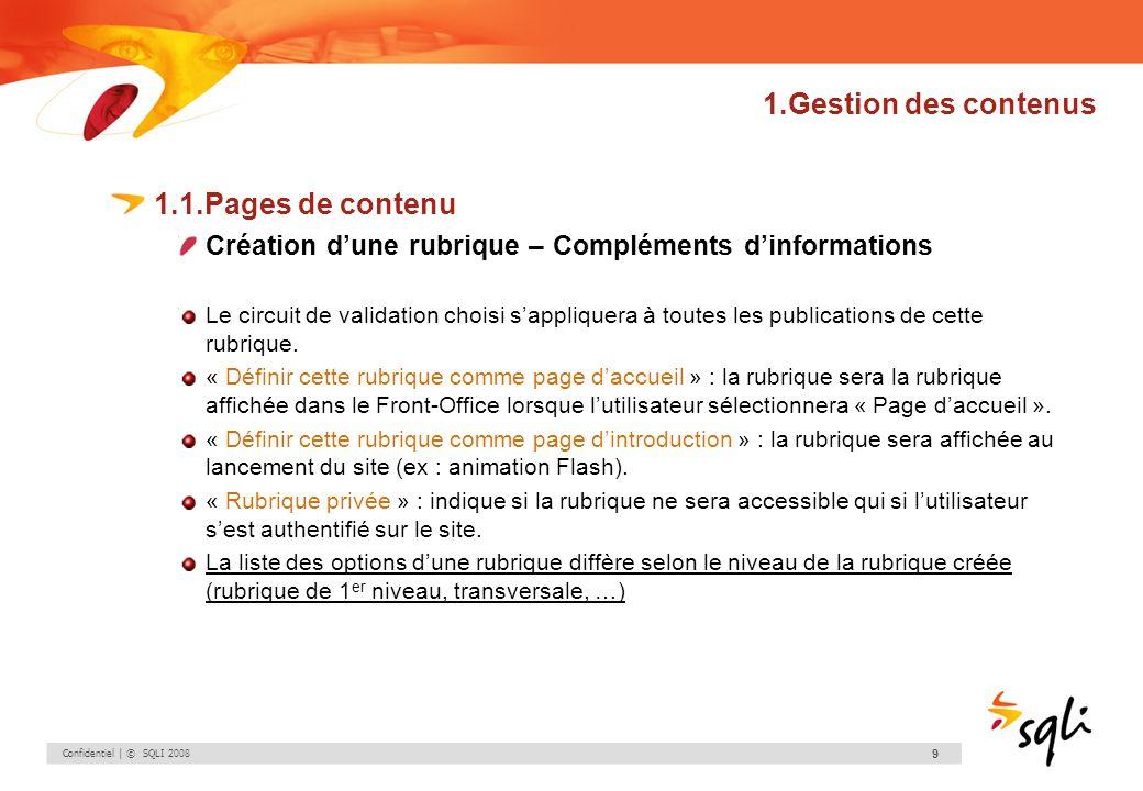 Confidentiel | © SQLI 2008 20 1.Gestion des contenus 1.1.Pages de contenu Création dune publication – Ajouter un composant Après avoir choisi un bloc de type composant, il faut sélectionner le type et laction à exécuter.