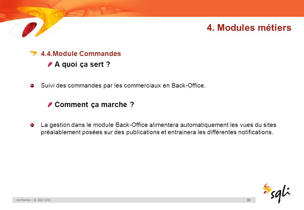 Confidentiel | © SQLI 2008 90 4.4.Module Commandes A quoi ça sert ? Suivi des commandes par les commerciaux en Back-Office. Comment ça marche ? La ges