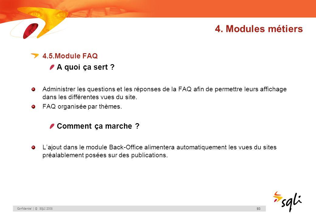 Confidentiel | © SQLI 2008 93 4.5.Module FAQ A quoi ça sert ? Administrer les questions et les réponses de la FAQ afin de permettre leurs affichage da