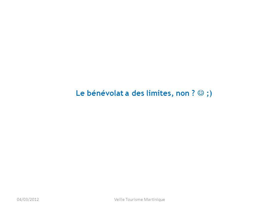 Le bénévolat a des limites, non ;) 04/03/2012Veille Tourisme Martinique