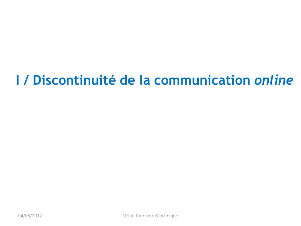 04/03/2012Veille Tourisme Martinique I / Discontinuité de la communication online