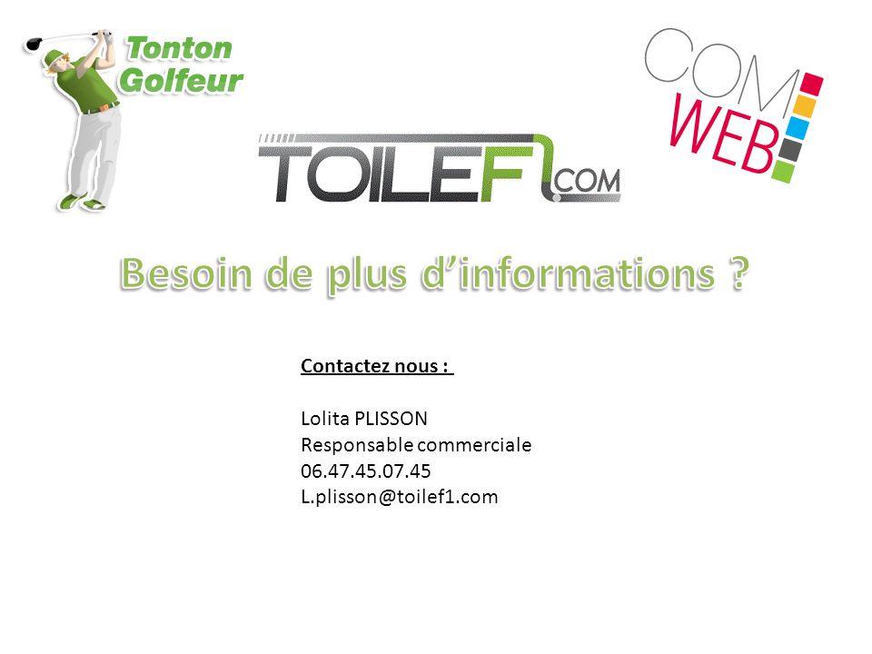 Contactez nous : Lolita PLISSON Responsable commerciale 06.47.45.07.45 L.plisson@toilef1.com