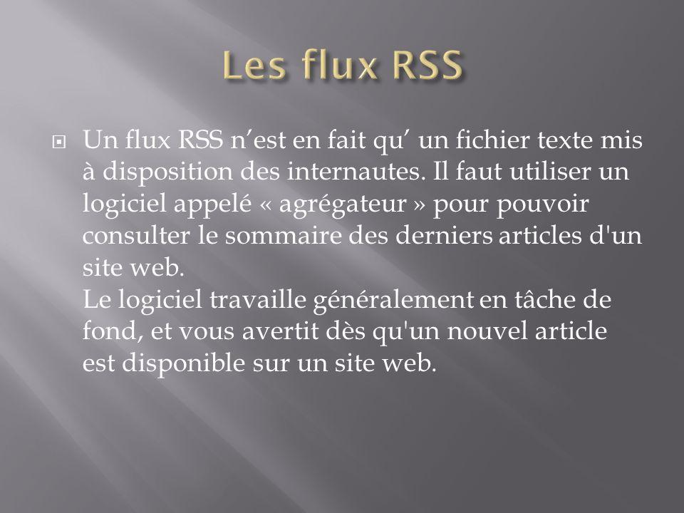 Un flux RSS nest en fait qu un fichier texte mis à disposition des internautes.
