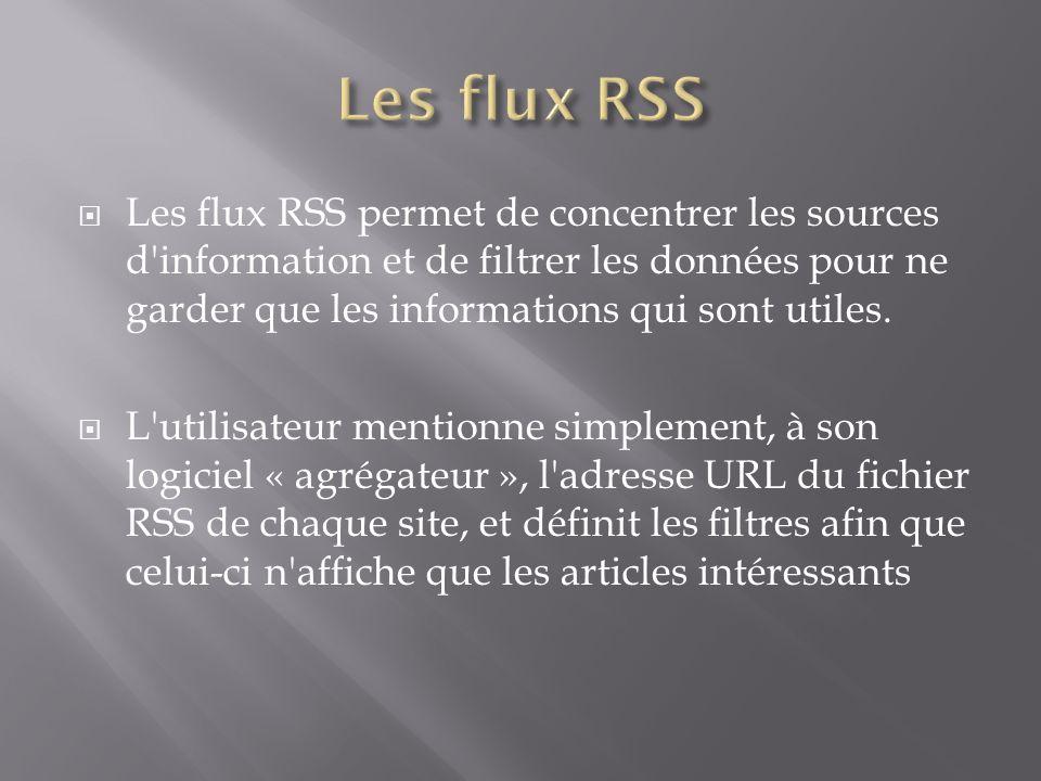 Les flux RSS permet de concentrer les sources d information et de filtrer les données pour ne garder que les informations qui sont utiles.