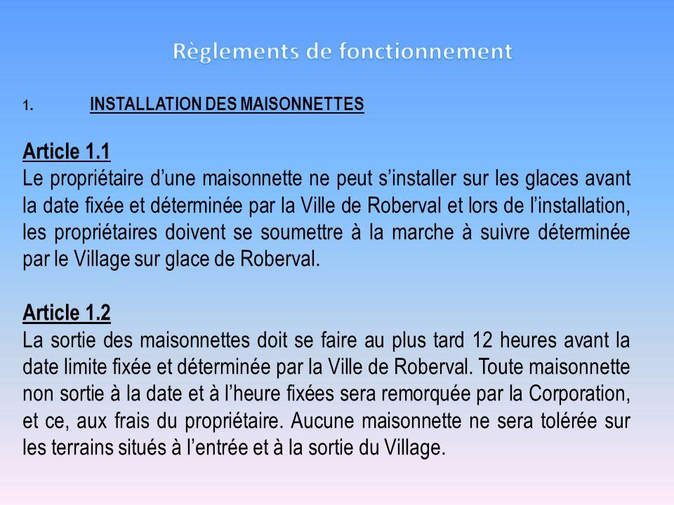 1.INSTALLATION DES MAISONNETTES Article 1.1 Le propriétaire dune maisonnette ne peut sinstaller sur les glaces avant la date fixée et déterminée par l