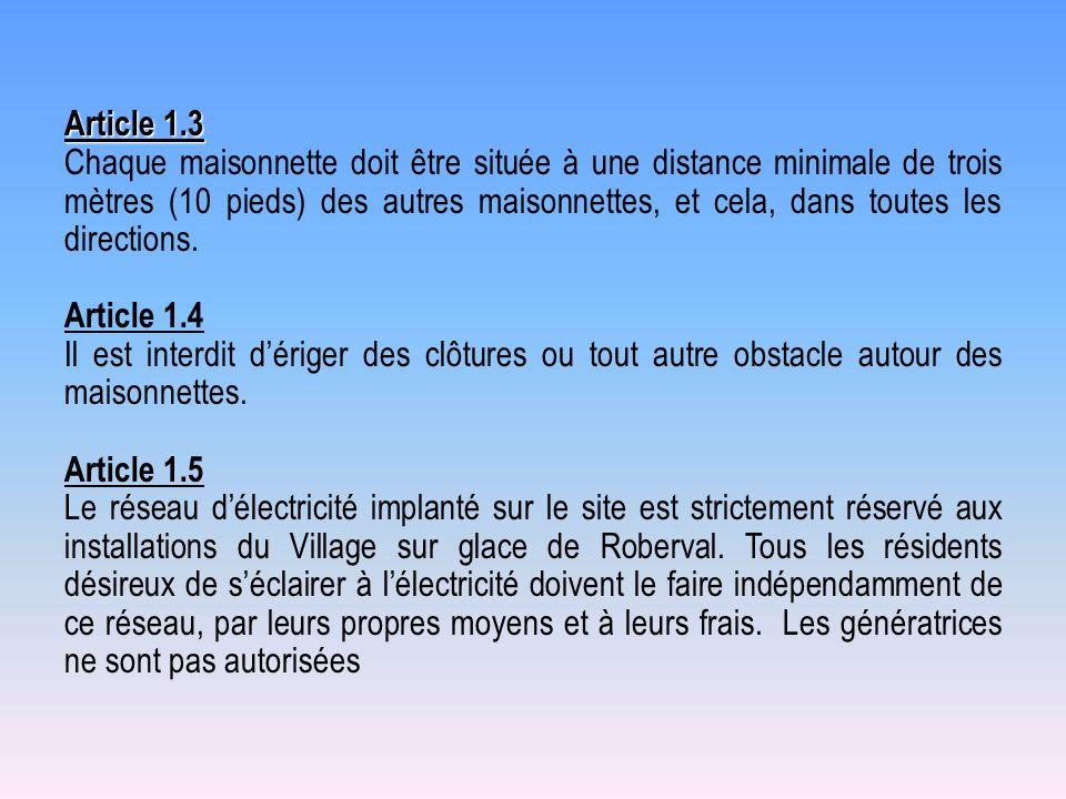 Article 1.3 Chaque maisonnette doit être située à une distance minimale de trois mètres (10 pieds) des autres maisonnettes, et cela, dans toutes les d