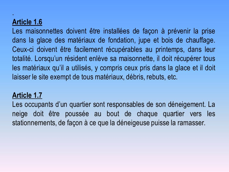 . Article 1.6 Les maisonnettes doivent être installées de façon à prévenir la prise dans la glace des matériaux de fondation, jupe et bois de chauffag