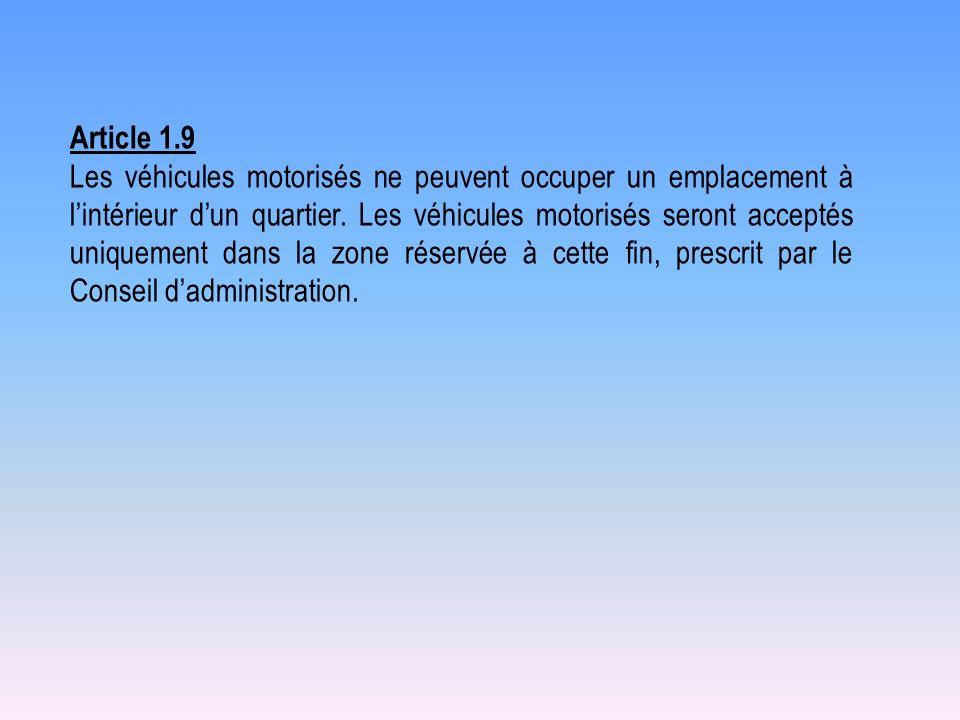 Article 1.9 Les véhicules motorisés ne peuvent occuper un emplacement à lintérieur dun quartier. Les véhicules motorisés seront acceptés uniquement da