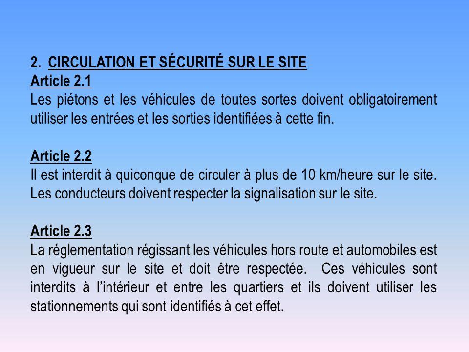 2.CIRCULATION ET SÉCURITÉ SUR LE SITE Article 2.1 Les piétons et les véhicules de toutes sortes doivent obligatoirement utiliser les entrées et les so