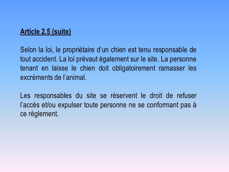 Article 2.5 (suite) Selon la loi, le propriétaire dun chien est tenu responsable de tout accident. La loi prévaut également sur le site. La personne t