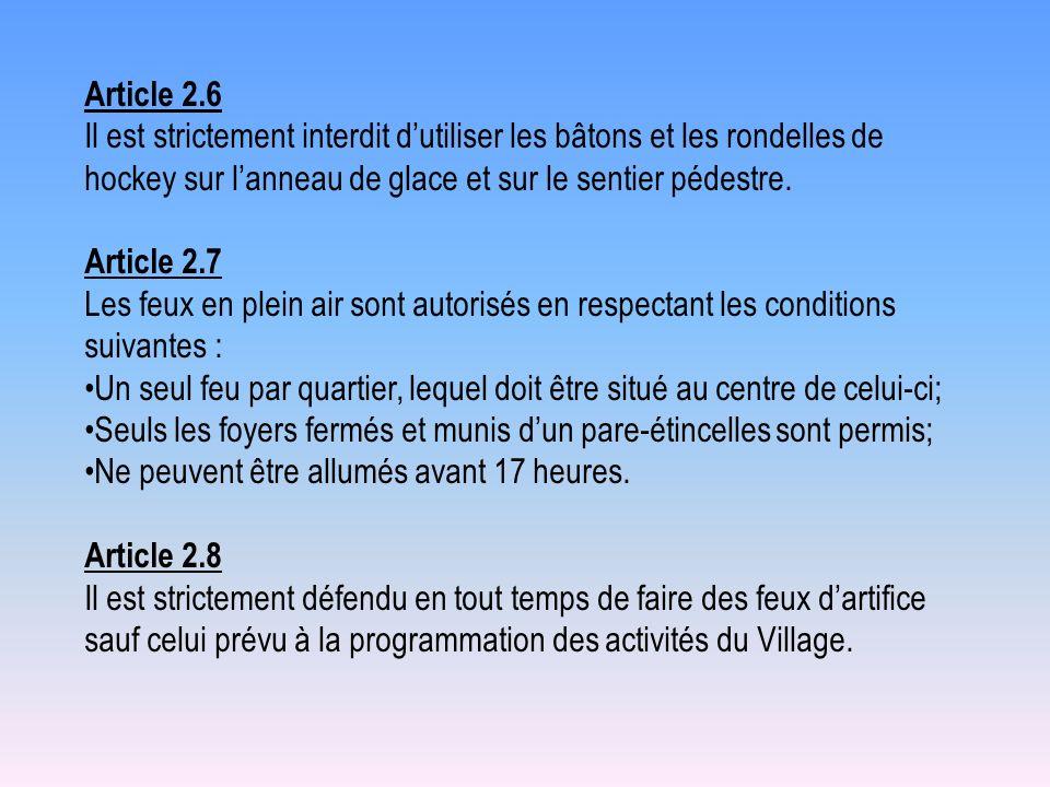 Article 2.6 Il est strictement interdit dutiliser les bâtons et les rondelles de hockey sur lanneau de glace et sur le sentier pédestre. Article 2.7 L