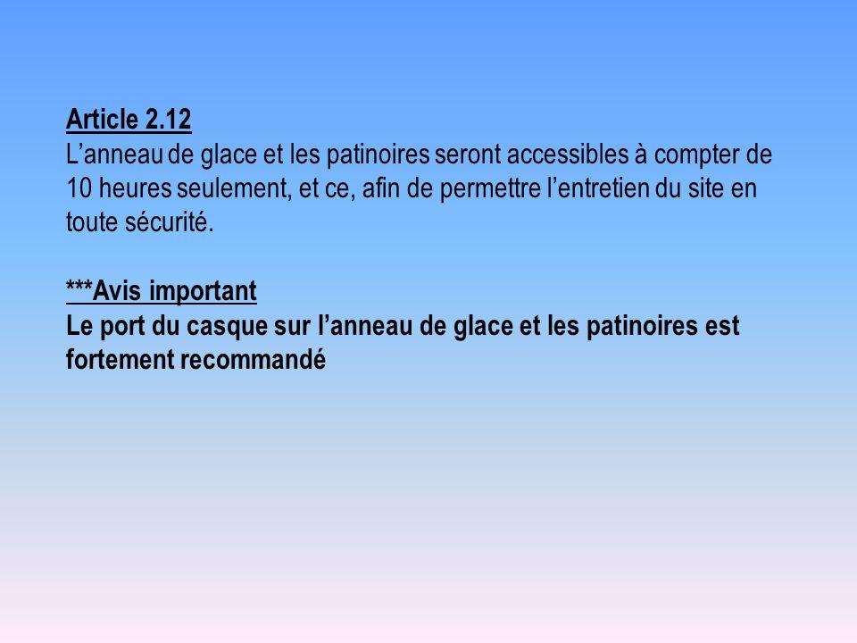 Article 2.12 Lanneau de glace et les patinoires seront accessibles à compter de 10 heures seulement, et ce, afin de permettre lentretien du site en to