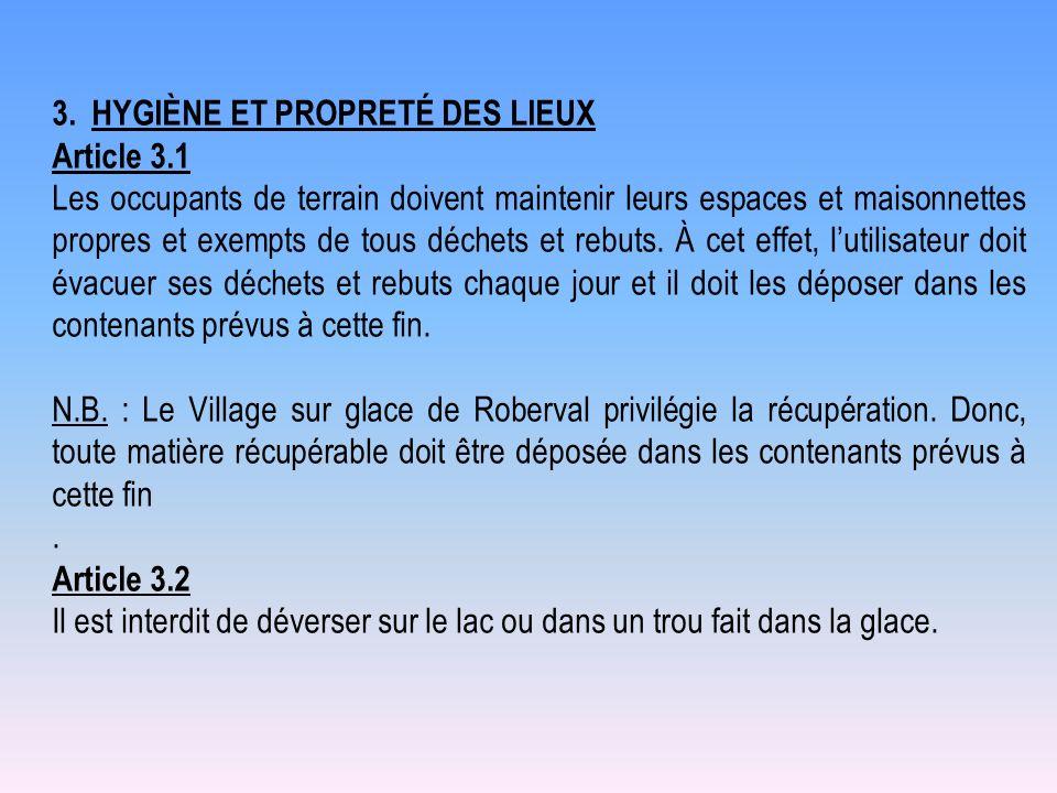 3.HYGIÈNE ET PROPRETÉ DES LIEUX Article 3.1 Les occupants de terrain doivent maintenir leurs espaces et maisonnettes propres et exempts de tous déchet