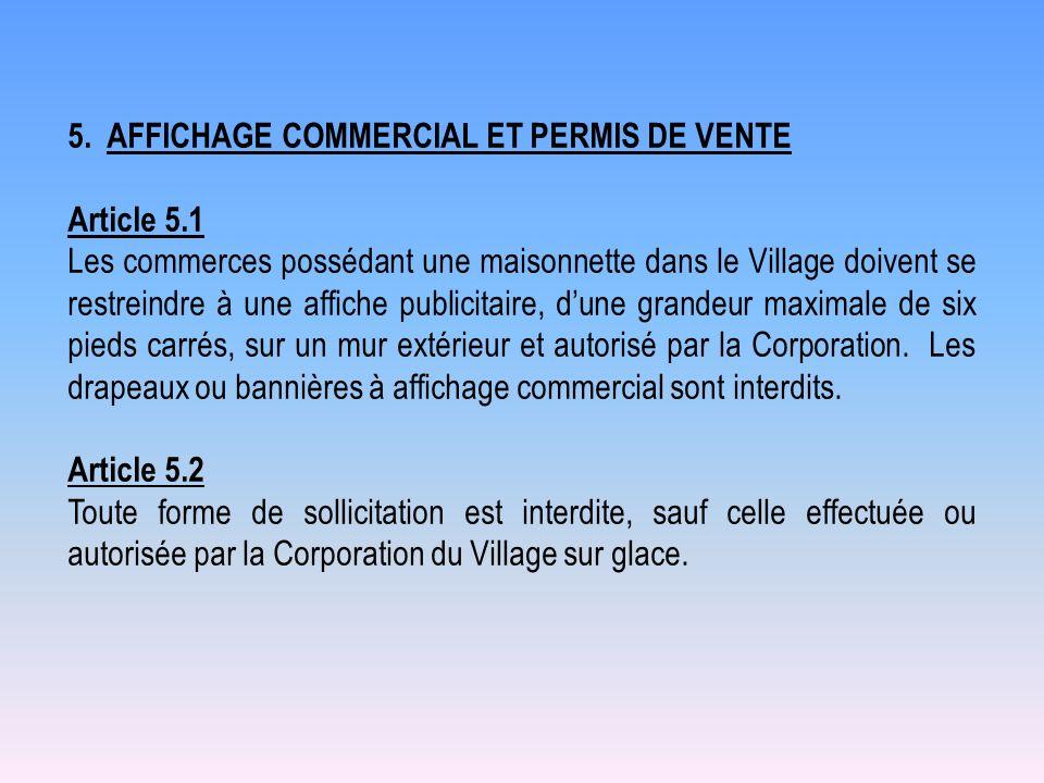 5. AFFICHAGE COMMERCIAL ET PERMIS DE VENTE Article 5.1 Les commerces possédant une maisonnette dans le Village doivent se restreindre à une affiche pu