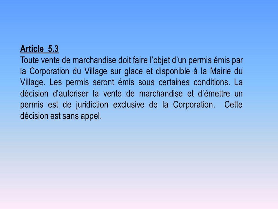 Article 5.3 Toute vente de marchandise doit faire lobjet dun permis émis par la Corporation du Village sur glace et disponible à la Mairie du Village.