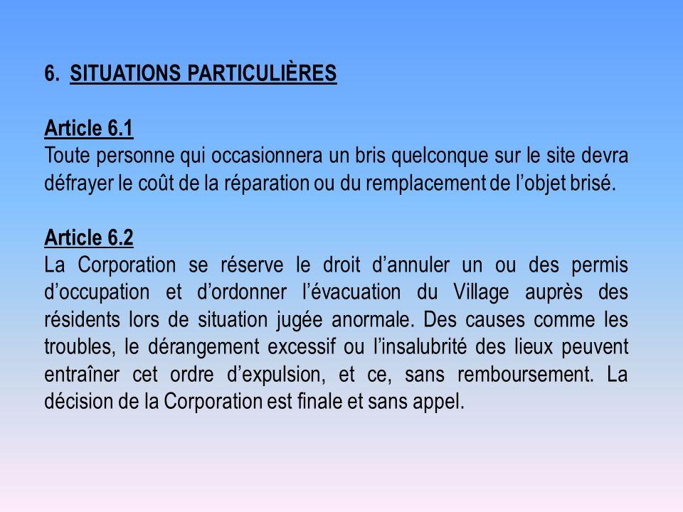 6.SITUATIONS PARTICULIÈRES Article 6.1 Toute personne qui occasionnera un bris quelconque sur le site devra défrayer le coût de la réparation ou du re