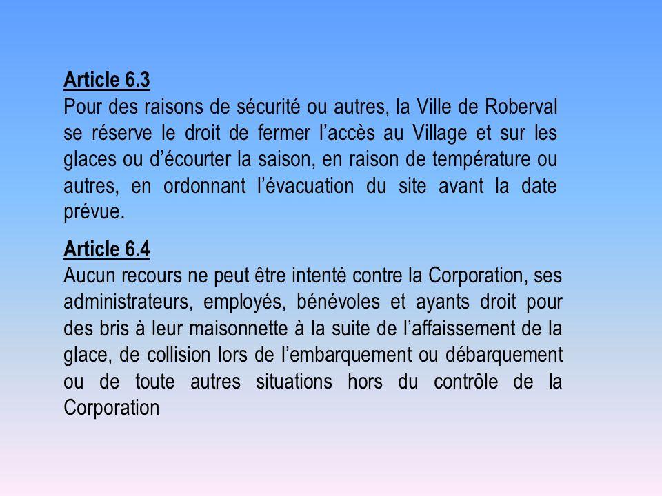 Article 6.4 Aucun recours ne peut être intenté contre la Corporation, ses administrateurs, employés, bénévoles et ayants droit pour des bris à leur ma