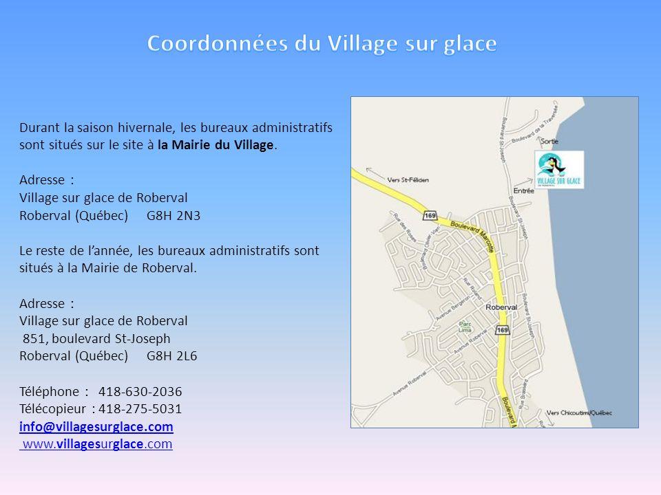 Durant la saison hivernale, les bureaux administratifs sont situés sur le site à la Mairie du Village. Adresse : Village sur glace de Roberval Roberva