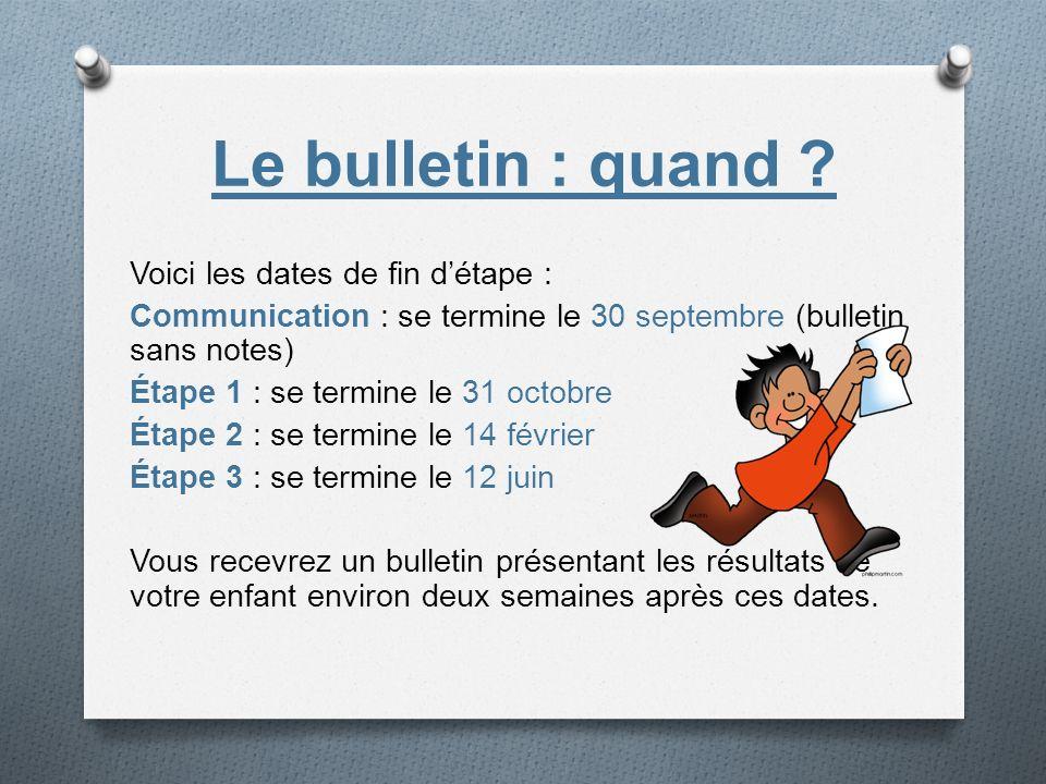 Le bulletin : quand ? Voici les dates de fin détape : Communication : se termine le 30 septembre (bulletin sans notes) Étape 1 : se termine le 31 octo
