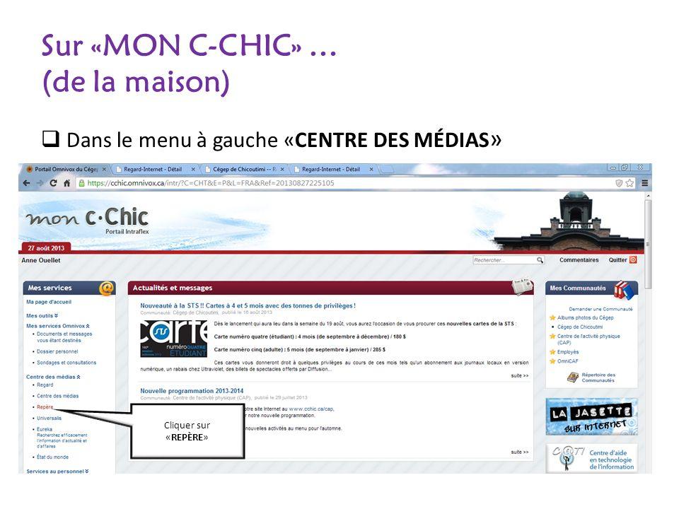 Sur «MON C-CHIC» … (de la maison) Dans le menu à gauche «CENTRE DES MÉDIAS » Cliquer sur «REPÈRE»