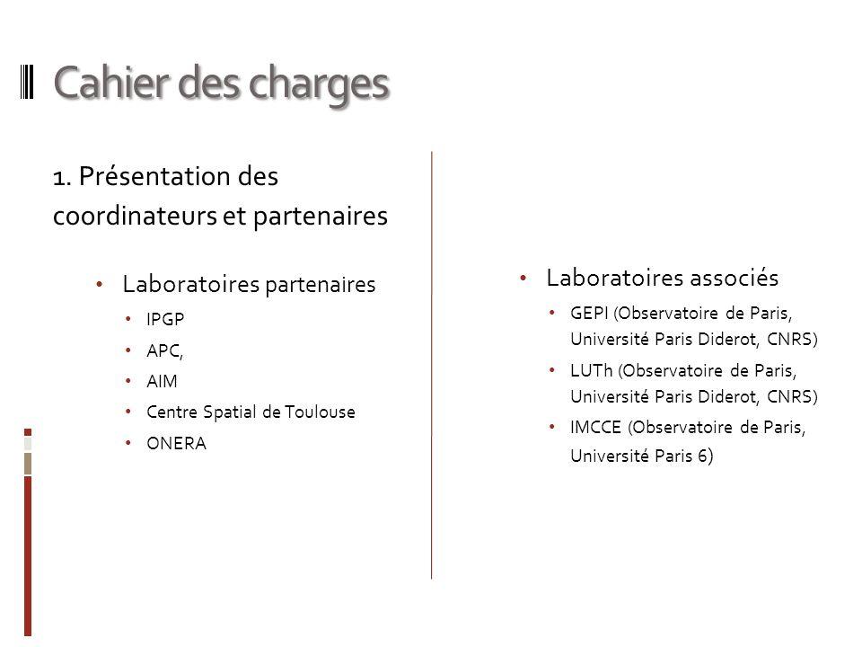 Cahier des charges 1. Présentation des coordinateurs et partenaires Laboratoires partenaires IPGP APC, AIM Centre Spatial de Toulouse ONERA Laboratoir