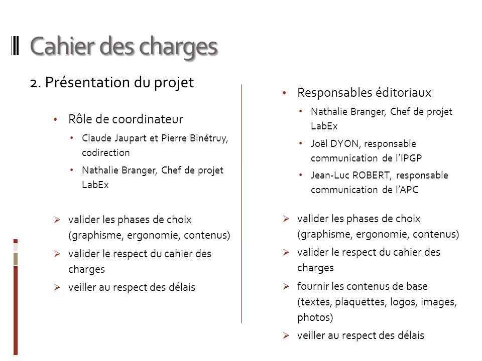 Cahier des charges 2. Présentation du projet Rôle de coordinateur Claude Jaupart et Pierre Binétruy, codirection Nathalie Branger, Chef de projet LabE