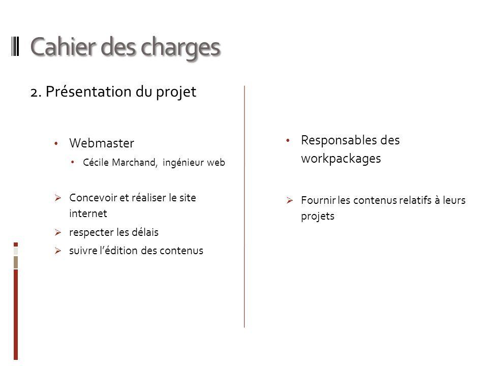 Cahier des charges 2. Présentation du projet Webmaster Cécile Marchand, ingénieur web Concevoir et réaliser le site internet respecter les délais su