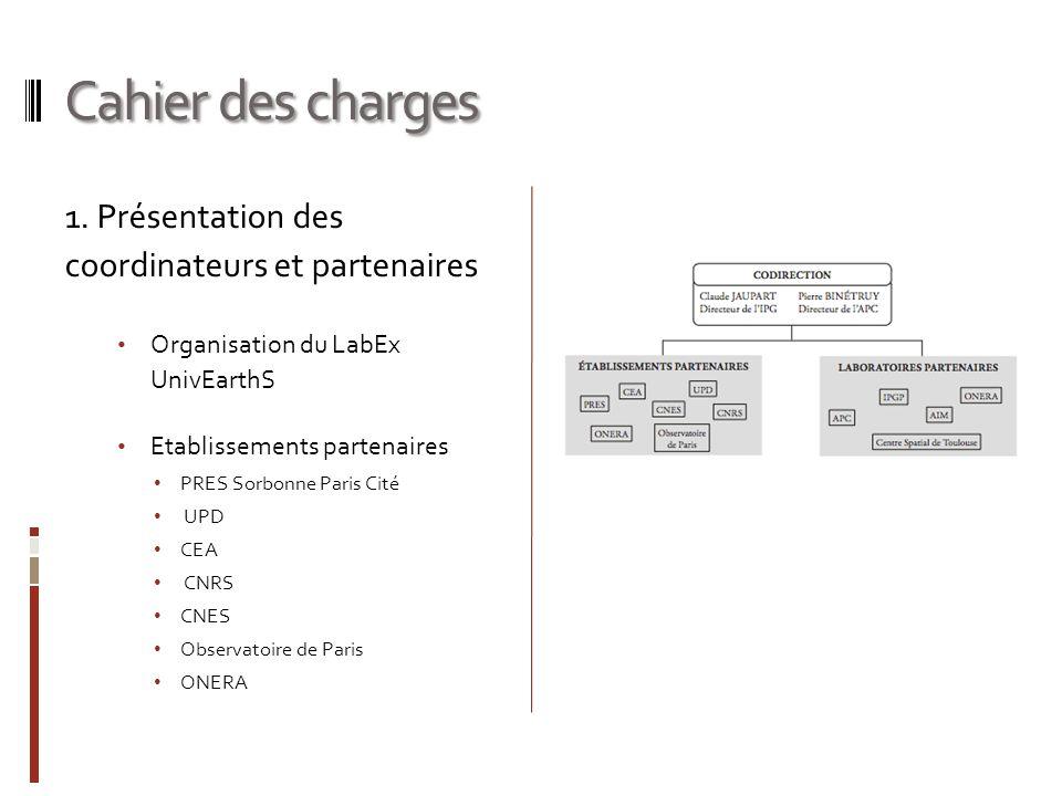 Cahier des charges 1. Présentation des coordinateurs et partenaires Organisation du LabEx UnivEarthS Etablissements partenaires PRES Sorbonne Paris Ci