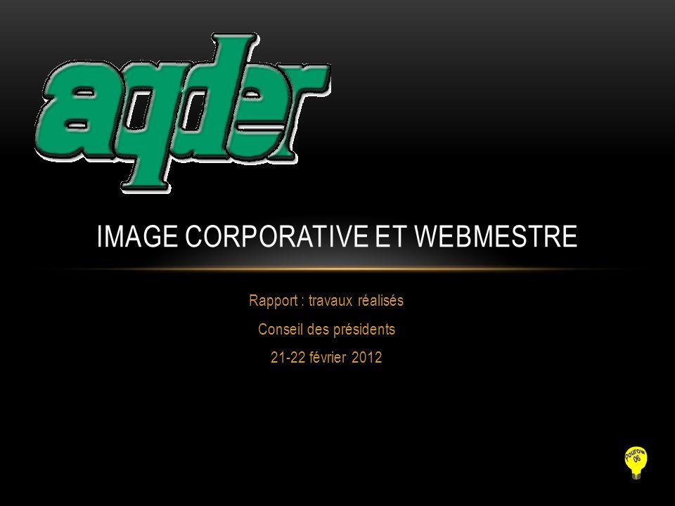 Rapport : travaux réalisés Conseil des présidents 21-22 février 2012 IMAGE CORPORATIVE ET WEBMESTRE