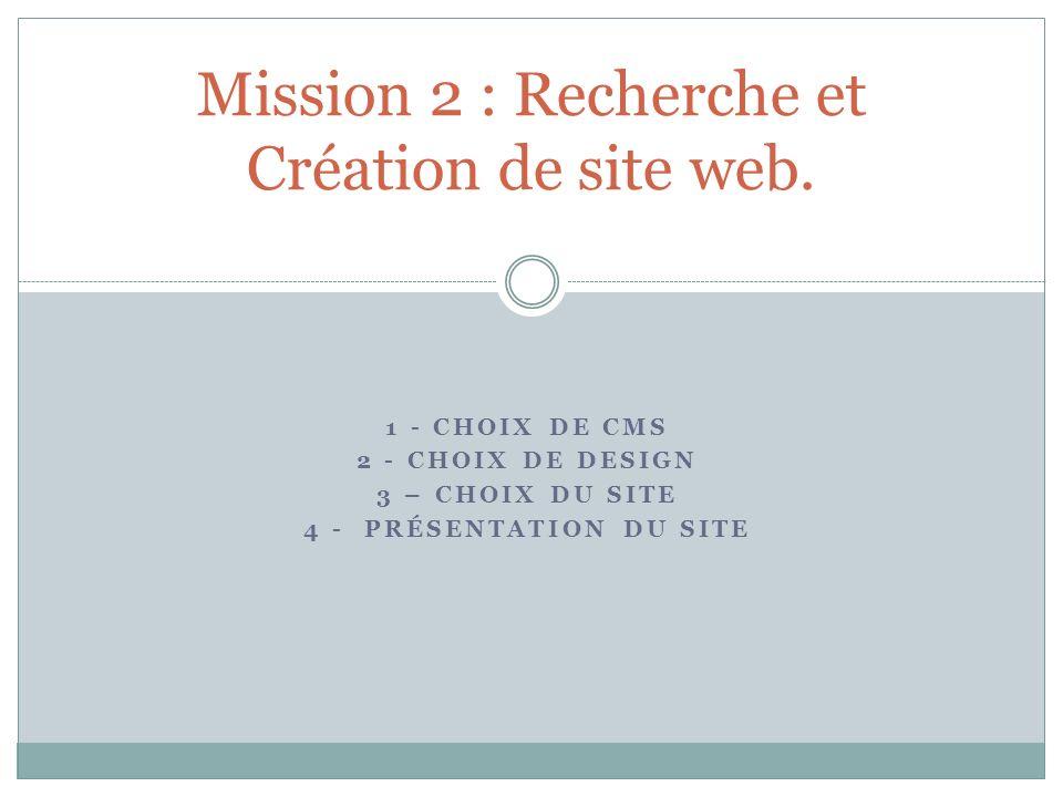 1 - CHOIX DE CMS 2 - CHOIX DE DESIGN 3 – CHOIX DU SITE 4 - PRÉSENTATION DU SITE Mission 2 : Recherche et Création de site web.