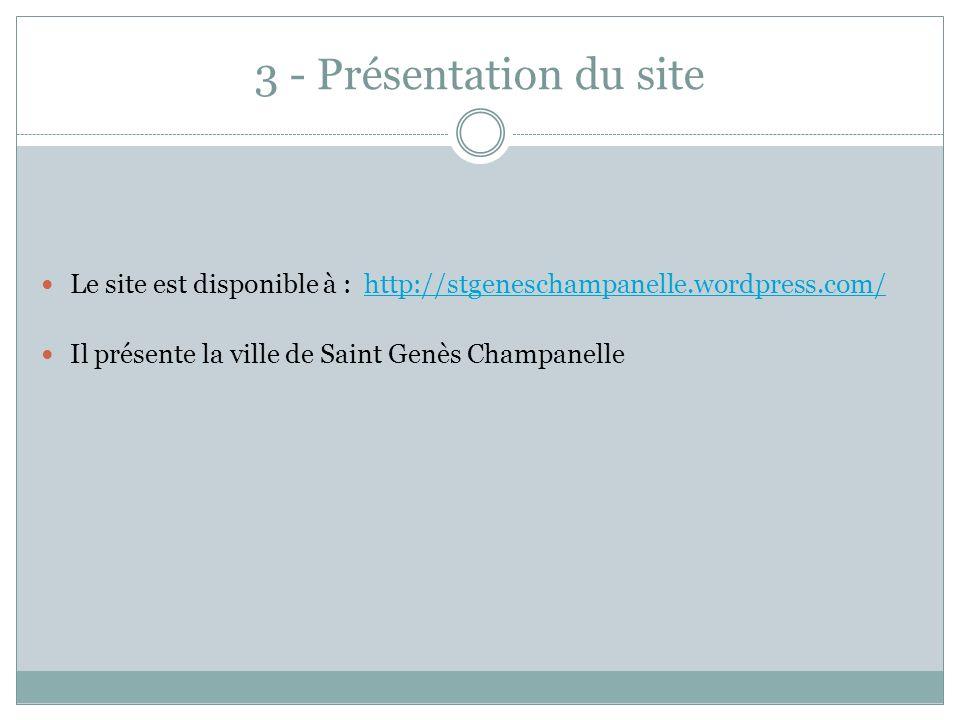 3 - Présentation du site Le site est disponible à : http://stgeneschampanelle.wordpress.com/http://stgeneschampanelle.wordpress.com/ Il présente la vi