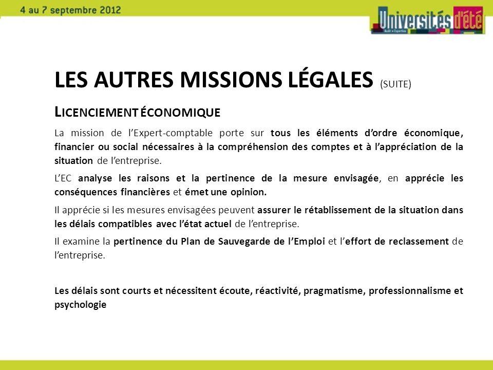 LES AUTRES MISSIONS LÉGALES (SUITE) L ICENCIEMENT ÉCONOMIQUE La mission de lExpert-comptable porte sur tous les éléments dordre économique, financier