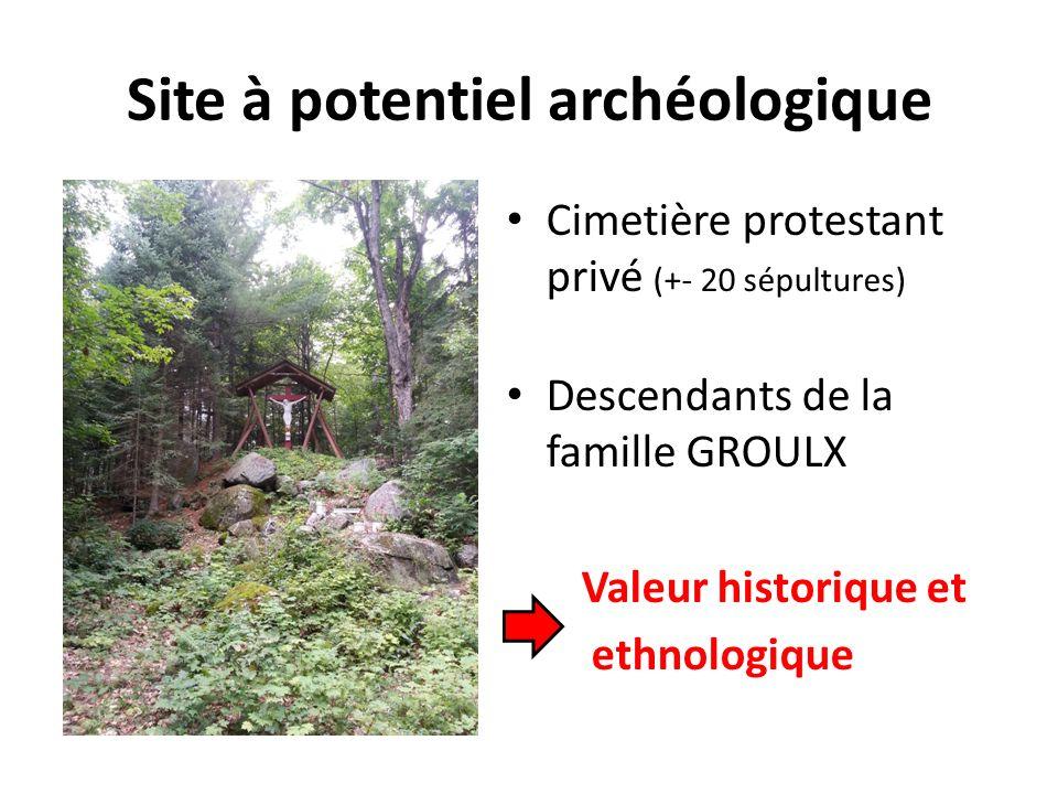 Site à potentiel archéologique Cimetière protestant privé (+- 20 sépultures) Descendants de la famille GROULX Valeur historique et ethnologique