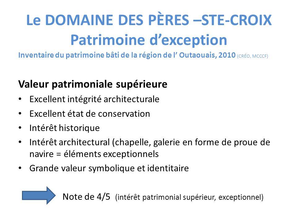 Le DOMAINE DES PÈRES –STE-CROIX Patrimoine dexception 2010: Inventaire du patrimoine bâti de la région de l Outaouais (CRÉO, MCCCF) Registre des biens culturels du Québec (RBCQ) Politique culturelle de la MRC PAPINEAU adoptée le 24 novembre 2010