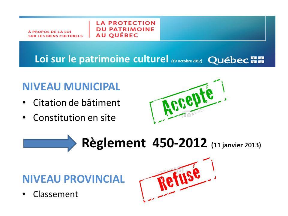 Loi sur le patrimoine culturel (19 octobre 2012) NIVEAU MUNICIPAL Citation de bâtiment Constitution en site Règlement 450-2012 (11 janvier 2013) NIVEA