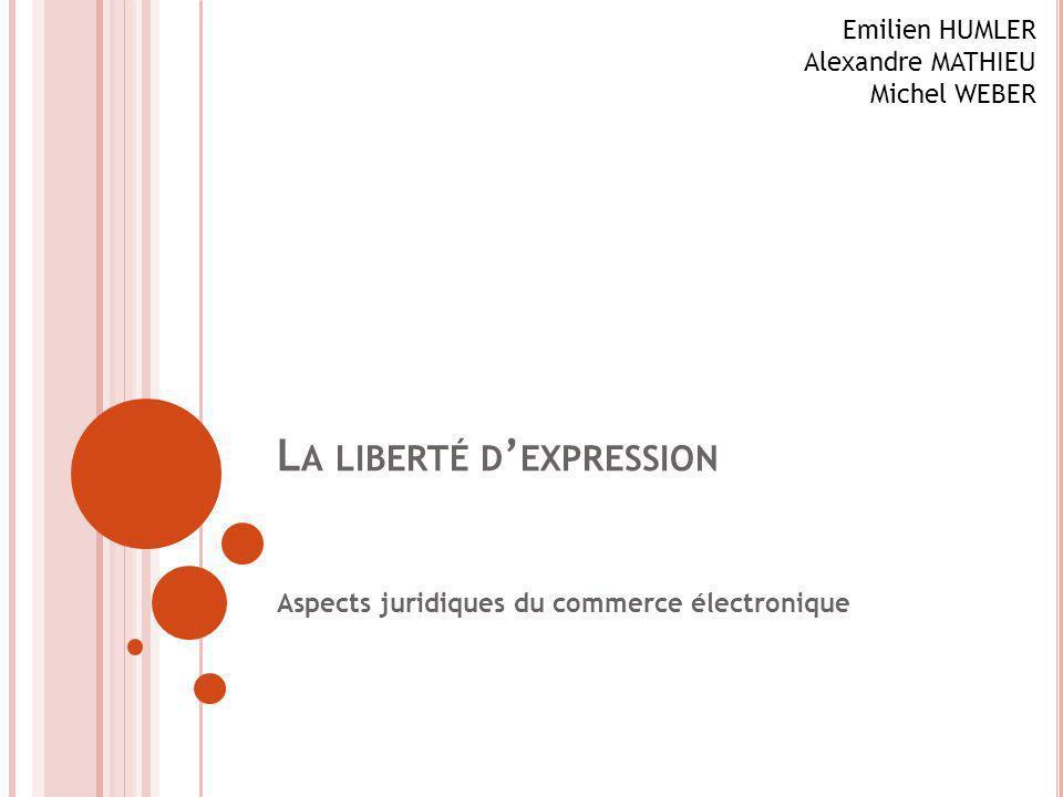 L A LIBERTÉ D EXPRESSION Aspects juridiques du commerce électronique Emilien HUMLER Alexandre MATHIEU Michel WEBER