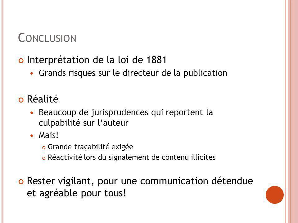 C ONCLUSION Interprétation de la loi de 1881 Grands risques sur le directeur de la publication Réalité Beaucoup de jurisprudences qui reportent la cul