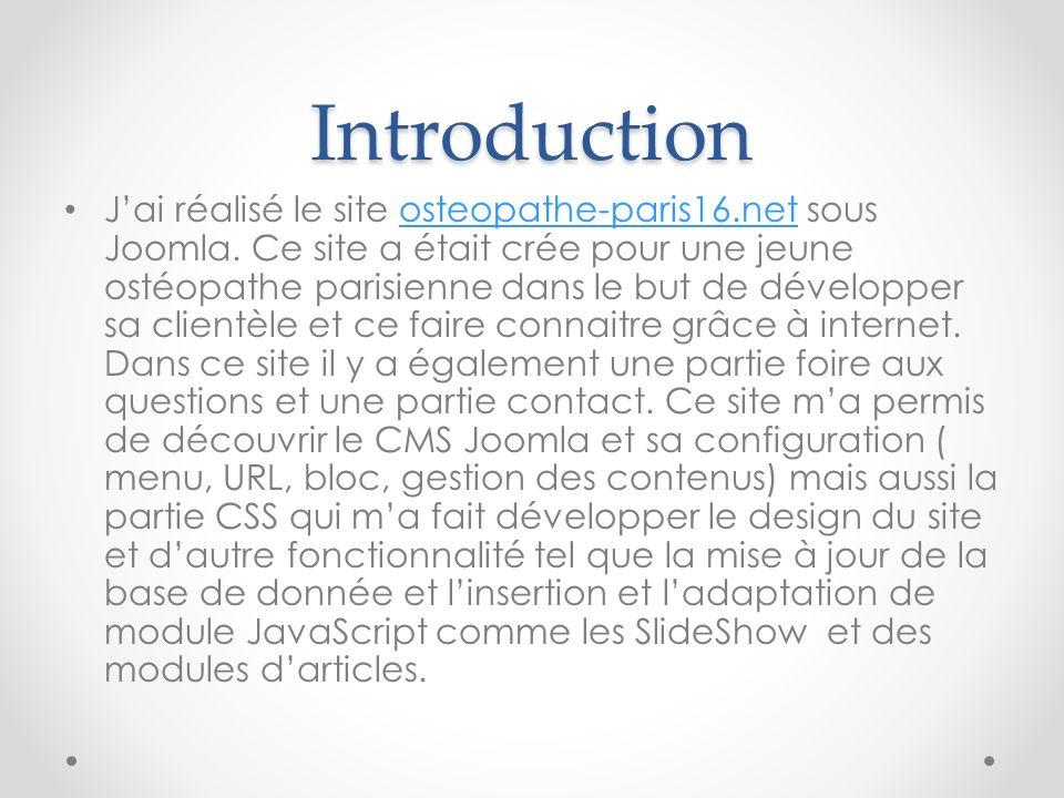 Introduction Jai réalisé le site osteopathe-paris16.net sous Joomla. Ce site a était crée pour une jeune ostéopathe parisienne dans le but de développ