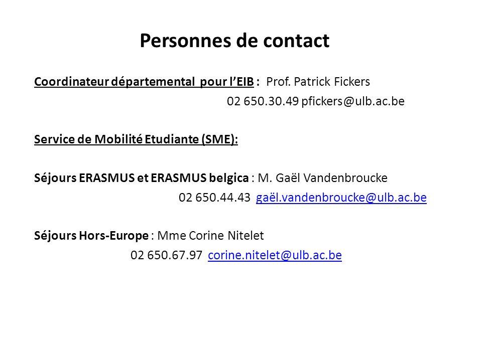 Personnes de contact Coordinateur départemental pour lEIB : Prof. Patrick Fickers 02 650.30.49 pfickers@ulb.ac.be Service de Mobilité Etudiante (SME):