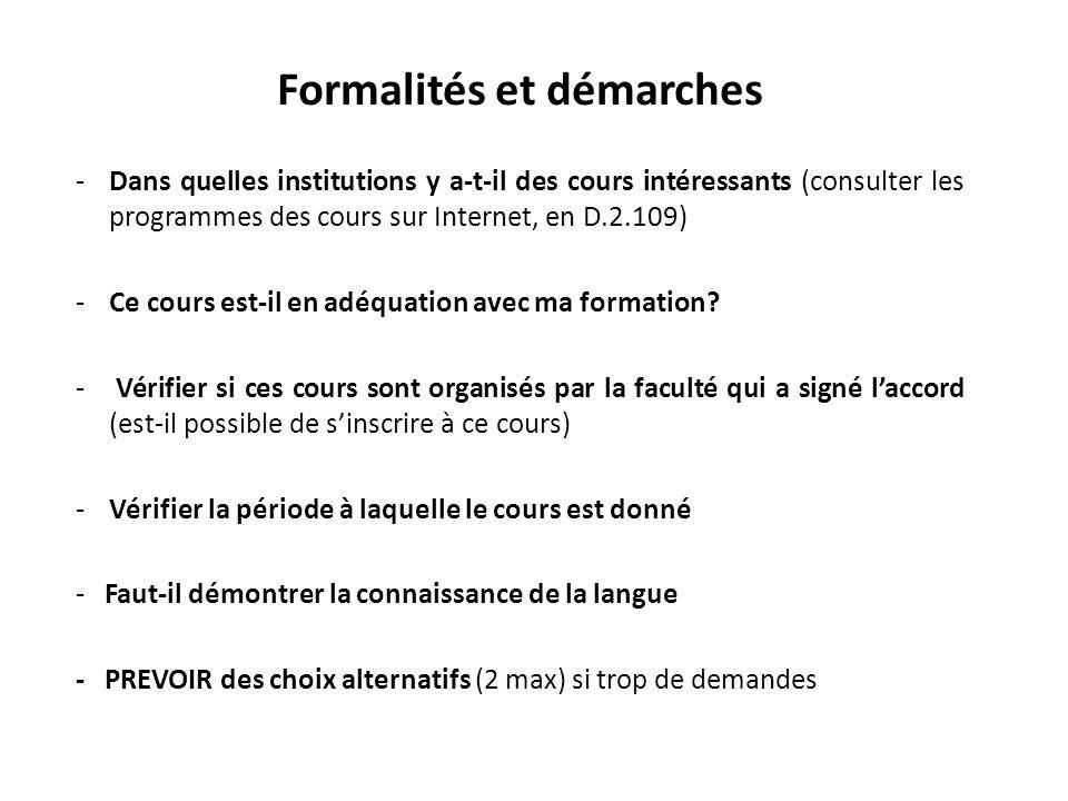 Formalités et démarches -Dans quelles institutions y a-t-il des cours intéressants (consulter les programmes des cours sur Internet, en D.2.109) -Ce c