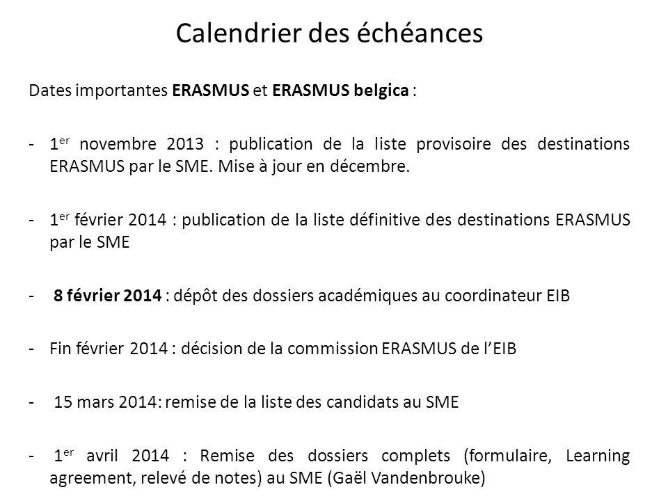 Calendrier des échéances Dates importantes ERASMUS et ERASMUS belgica : -1 er novembre 2013 : publication de la liste provisoire des destinations ERAS