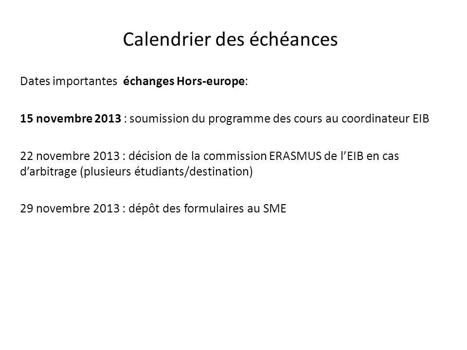 Calendrier des échéances Dates importantes échanges Hors-europe: 15 novembre 2013 : soumission du programme des cours au coordinateur EIB 22 novembre