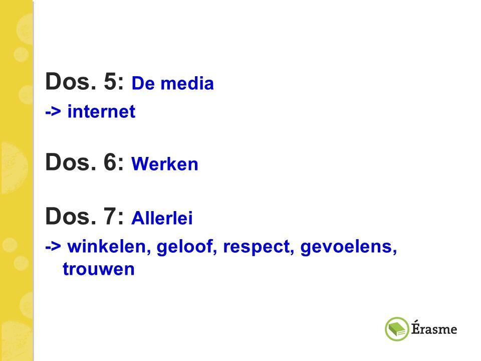 Dos. 5: De media -> internet Dos. 6: Werken Dos. 7: Allerlei -> winkelen, geloof, respect, gevoelens, trouwen