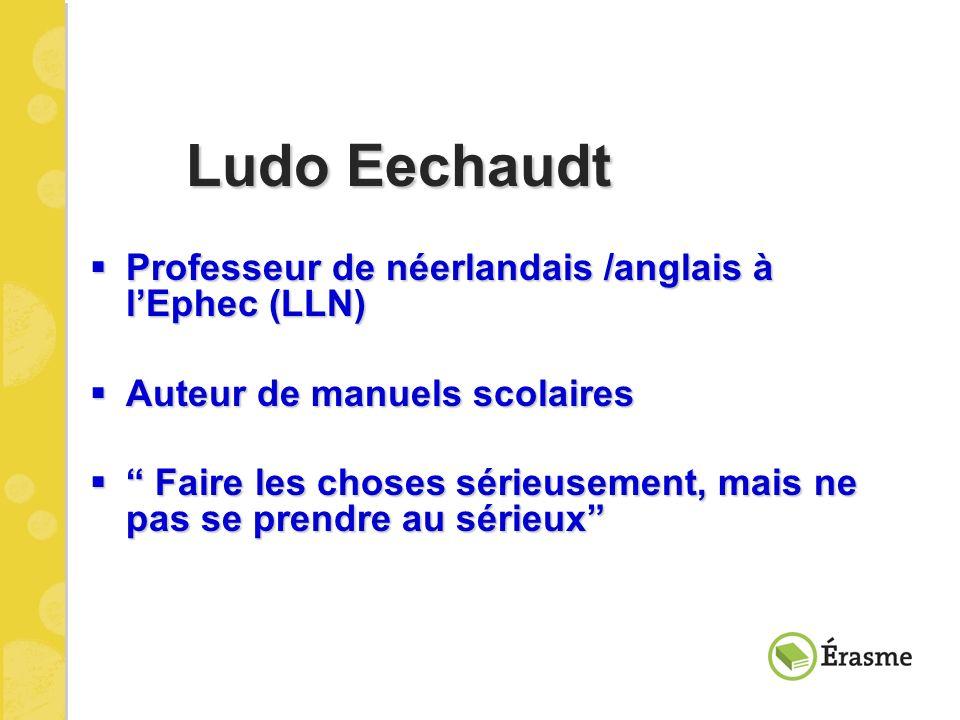 Ludo Eechaudt Ludo Eechaudt Professeur de néerlandais /anglais à lEphec (LLN) Professeur de néerlandais /anglais à lEphec (LLN) Auteur de manuels scol
