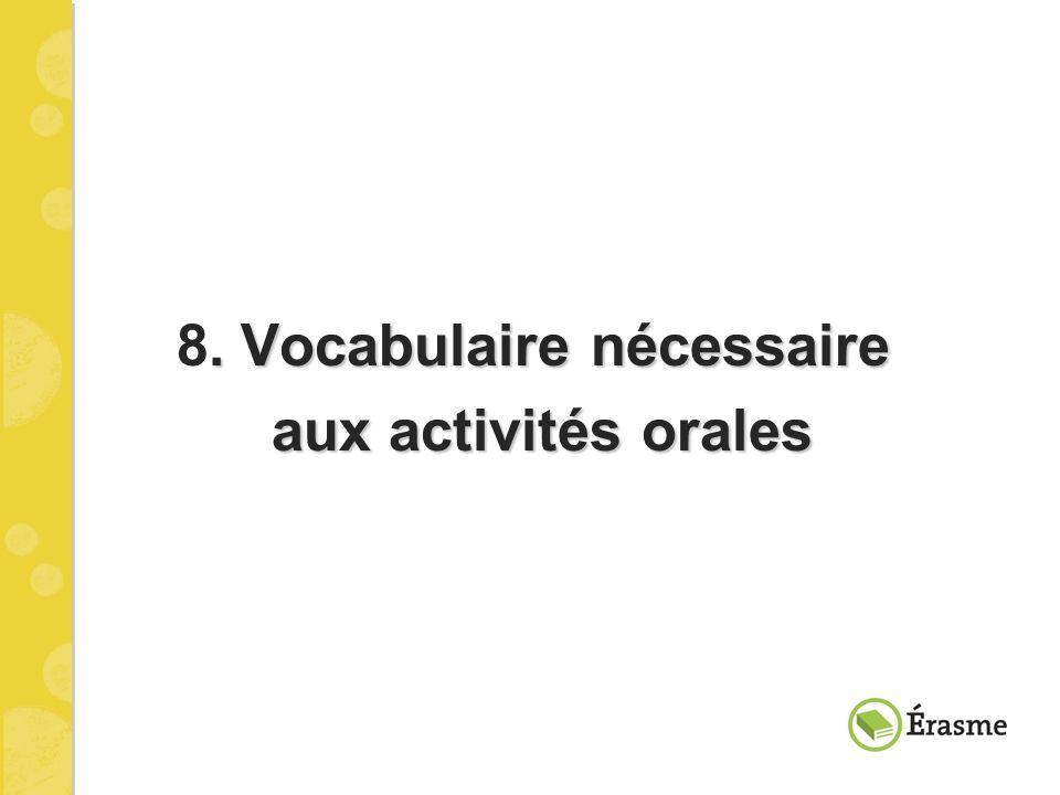 . Vocabulaire nécessaire 8. Vocabulaire nécessaire aux activités orales aux activités orales