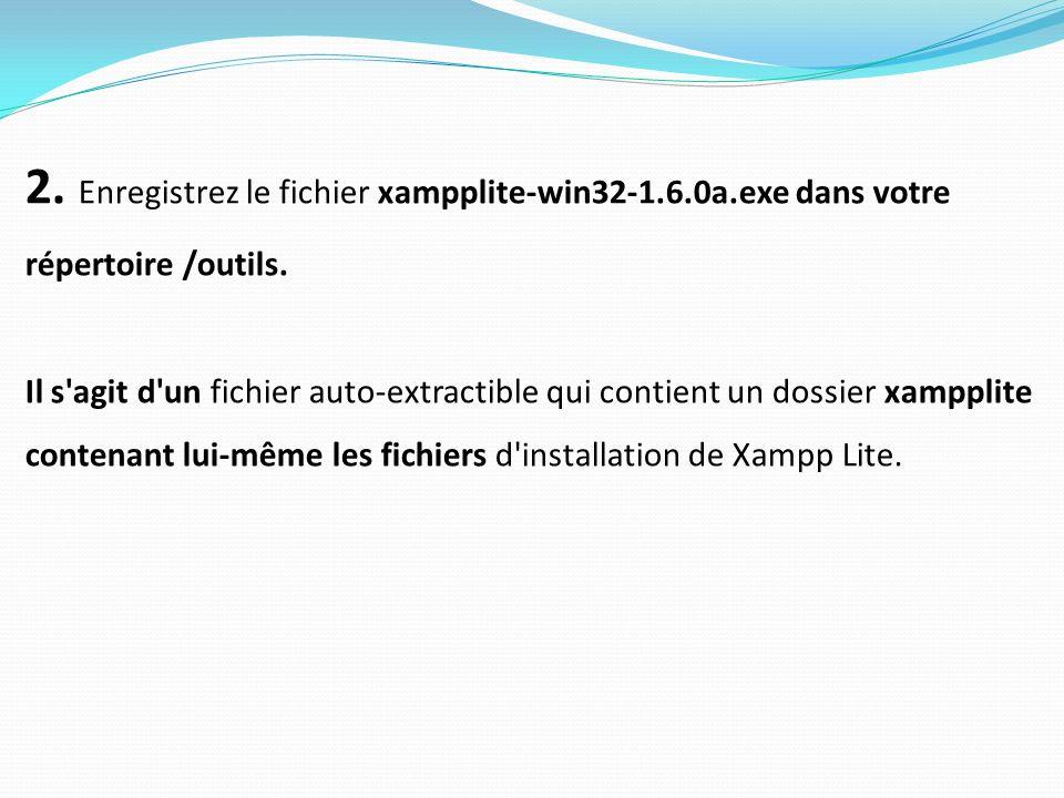 2. Enregistrez le fichier xampplite-win32-1.6.0a.exe dans votre répertoire /outils.
