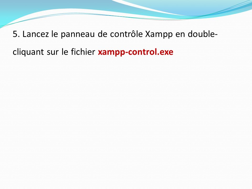 5. Lancez le panneau de contrôle Xampp en double- cliquant sur le fichier xampp-control.exe