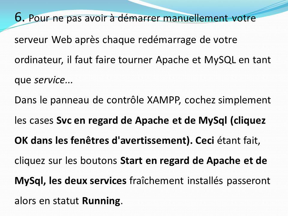 6. Pour ne pas avoir à démarrer manuellement votre serveur Web après chaque redémarrage de votre ordinateur, il faut faire tourner Apache et MySQL en