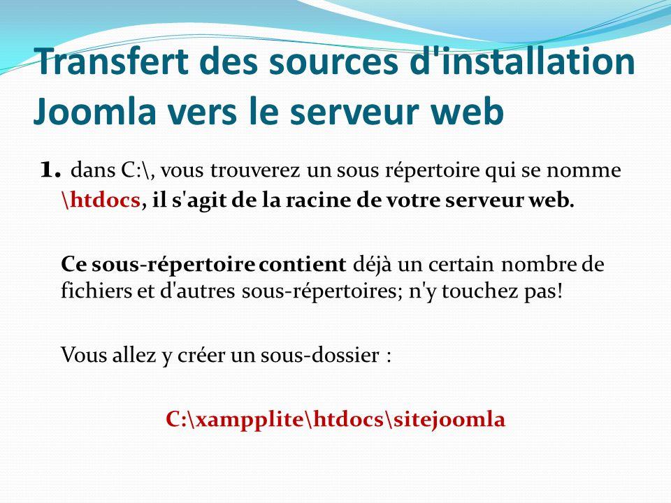 Transfert des sources d'installation Joomla vers le serveur web 1. dans C:\, vous trouverez un sous répertoire qui se nomme \htdocs, il s'agit de la r