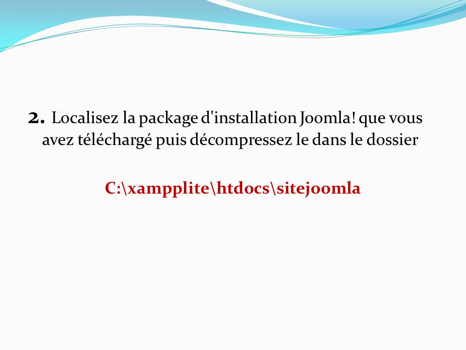 2. Localisez la package d'installation Joomla! que vous avez téléchargé puis décompressez le dans le dossier C:\xampplite\htdocs\sitejoomla